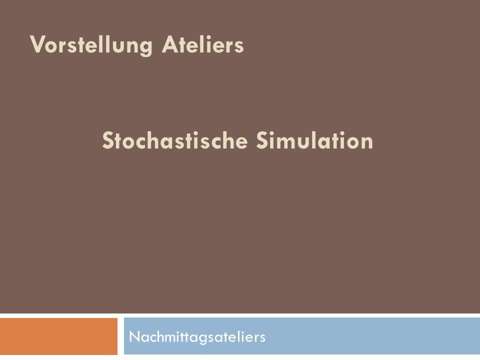 Nachmittagsateliers Vorstellung Ateliers Stochastische Simulation