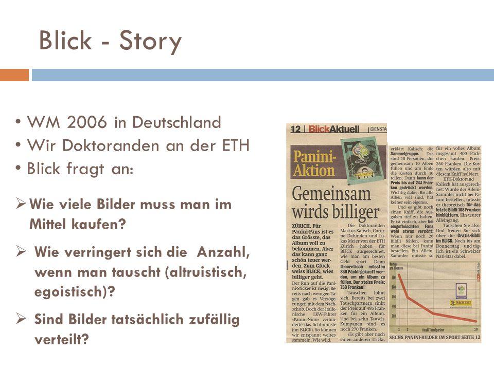 Blick - Story WM 2006 in Deutschland Wir Doktoranden an der ETH Blick fragt an: Wie viele Bilder muss man im Mittel kaufen? Wie verringert sich die An
