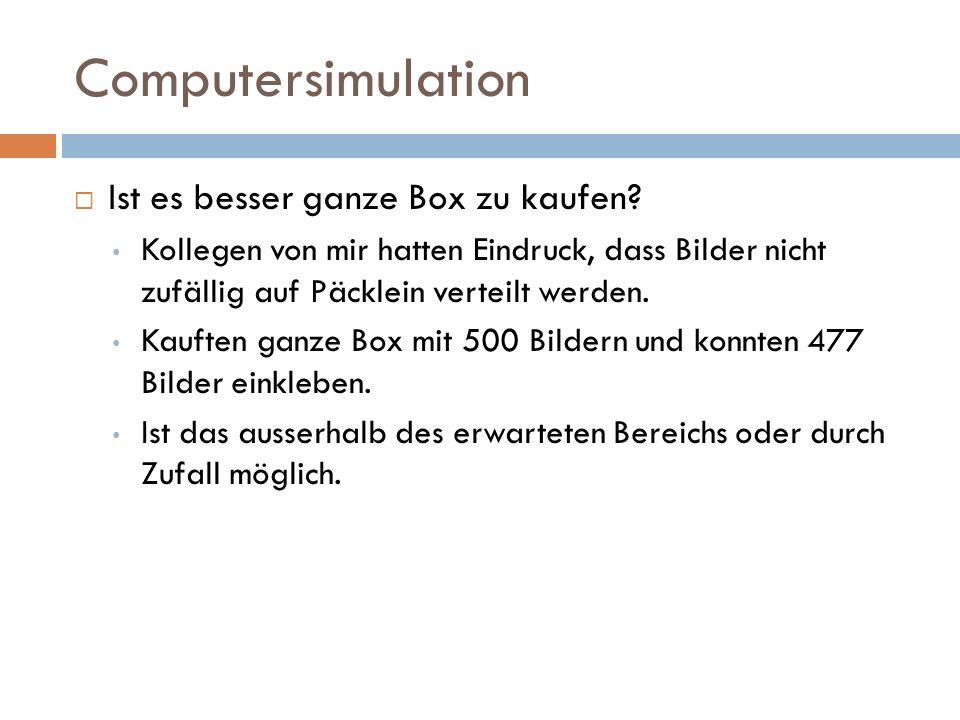 Computersimulation Ist es besser ganze Box zu kaufen? Kollegen von mir hatten Eindruck, dass Bilder nicht zufällig auf Päcklein verteilt werden. Kauft