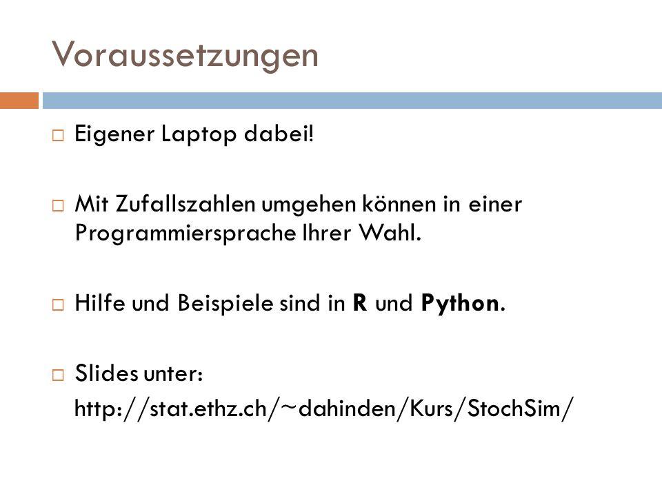 Voraussetzungen Eigener Laptop dabei! Mit Zufallszahlen umgehen können in einer Programmiersprache Ihrer Wahl. Hilfe und Beispiele sind in R und Pytho