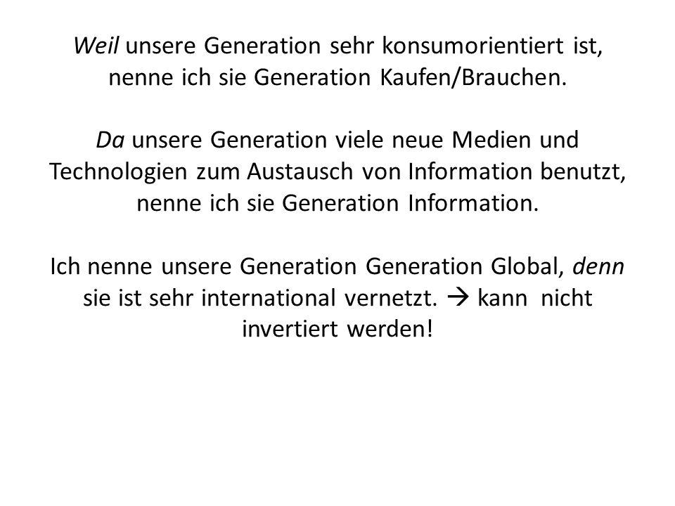 Weil unsere Generation sehr konsumorientiert ist, nenne ich sie Generation Kaufen/Brauchen.