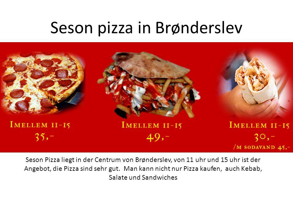 Seson pizza in Brønderslev Seson Pizza liegt in der Centrum von Brønderslev, von 11 uhr und 15 uhr ist der Angebot, die Pizza sind sehr gut.
