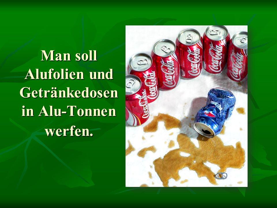 Man soll Alufolien und Getränkedosen in Alu-Tonnen werfen.