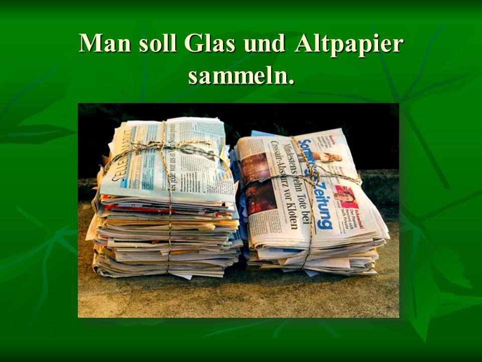 Man soll Glas und Altpapier sammeln.