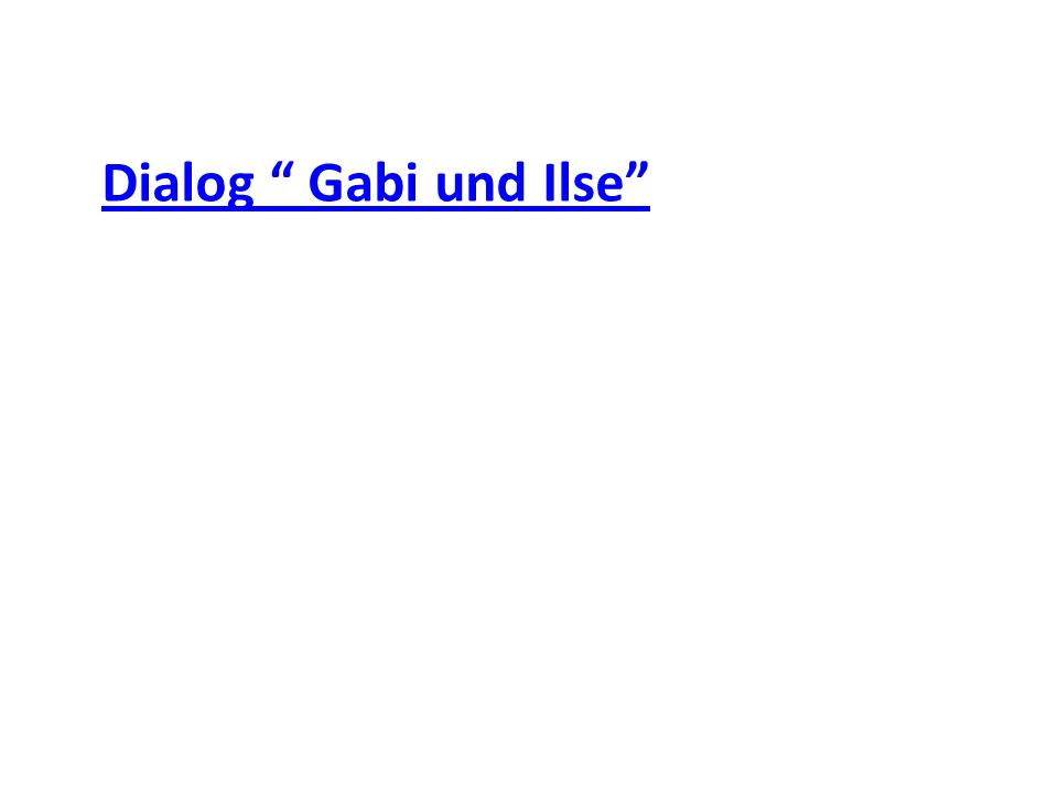 Dialog Gabi und Ilse
