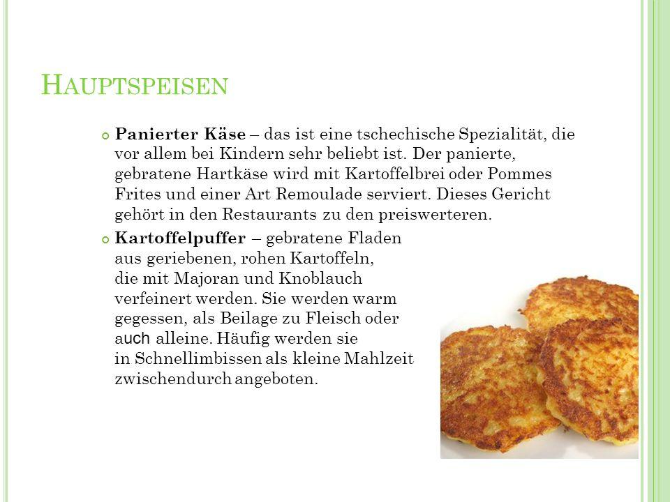 H AUPTSPEISEN Panierter Käse – das ist eine tschechische Spezialität, die vor allem bei Kindern sehr beliebt ist. Der panierte, gebratene Hartkäse wir