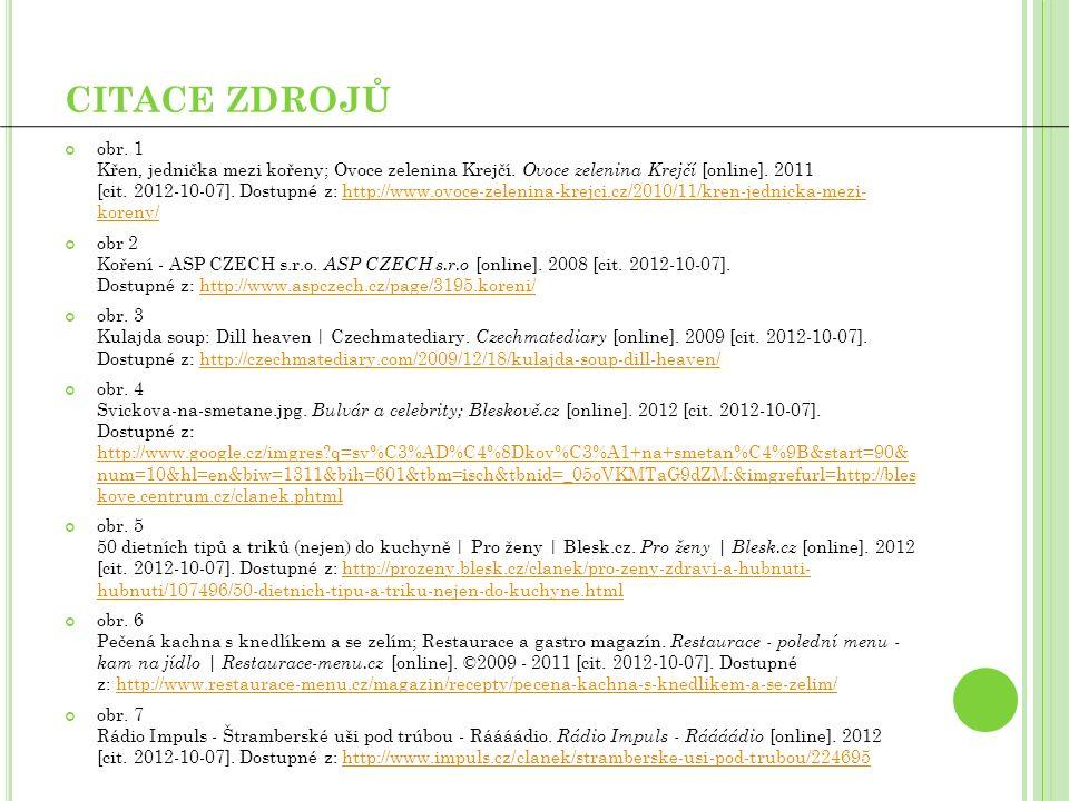 CITACE ZDROJŮ obr. 1 Křen, jednička mezi kořeny; Ovoce zelenina Krejčí. Ovoce zelenina Krejčí [online]. 2011 [cit. 2012-10-07]. Dostupné z: http://www