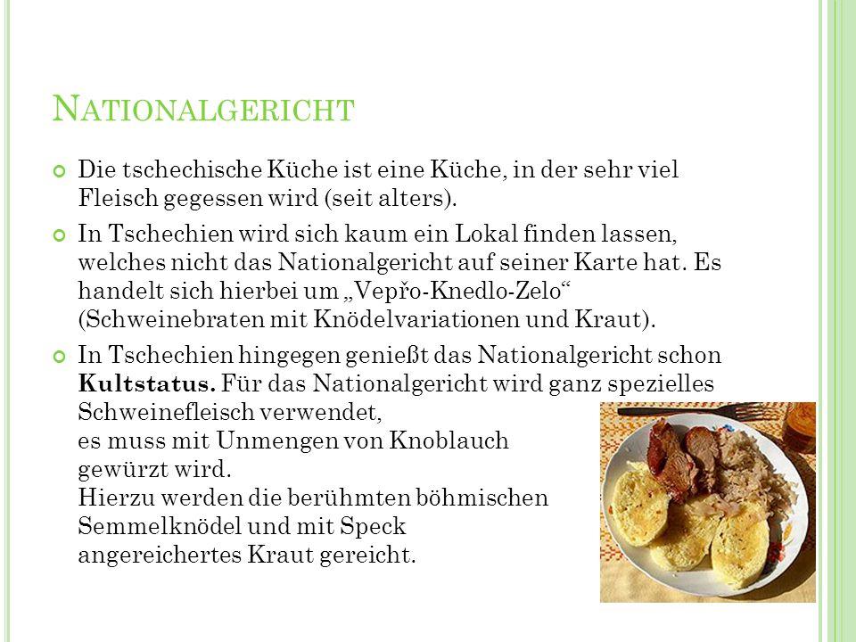 N ATIONALGERICHT Die tschechische Küche ist eine Küche, in der sehr viel Fleisch gegessen wird (seit alters). In Tschechien wird sich kaum ein Lokal f