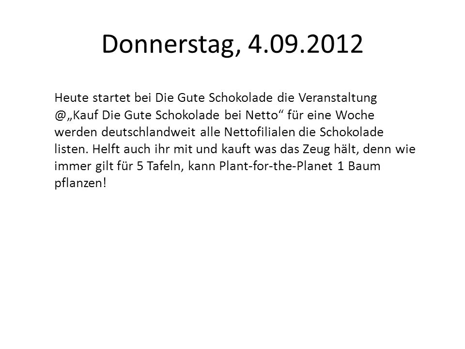 Donnerstag, 4.09.2012 Heute startet bei Die Gute Schokolade die Veranstaltung @Kauf Die Gute Schokolade bei Netto für eine Woche werden deutschlandwei