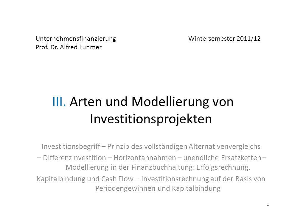 Unternehmensfinanzierung Wintersemester 2011/12 Prof. Dr. Alfred Luhmer III. Arten und Modellierung von Investitionsprojekten Investitionsbegriff – Pr