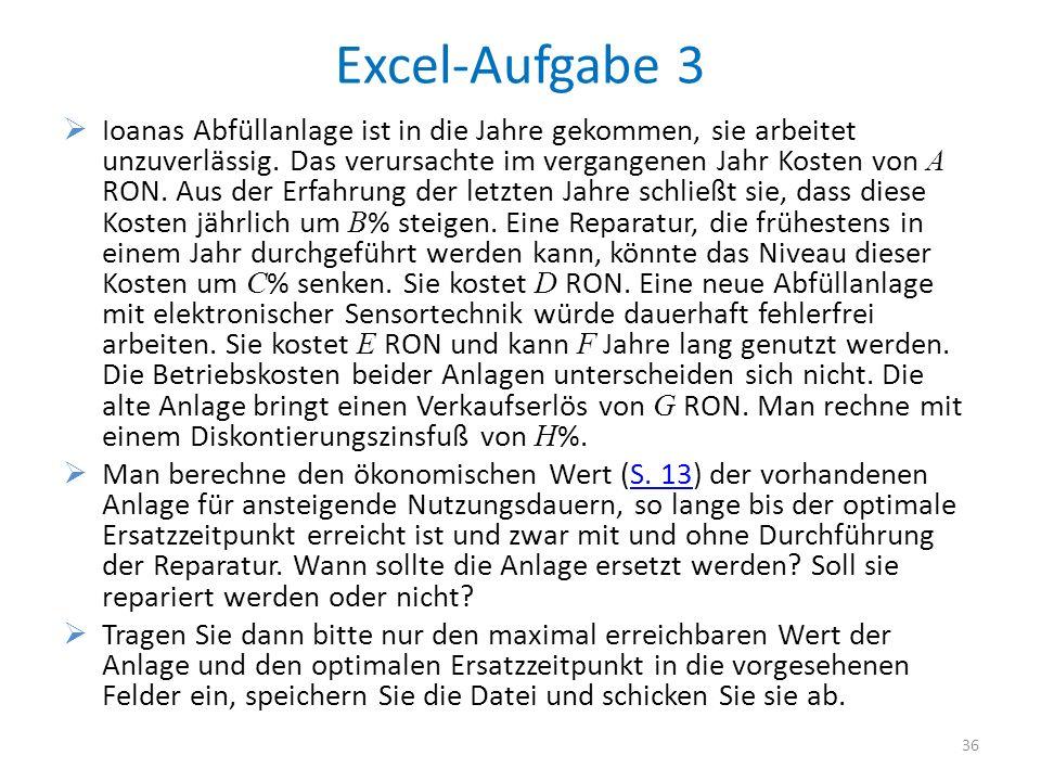 Excel-Aufgabe 3 Ioanas Abfüllanlage ist in die Jahre gekommen, sie arbeitet unzuverlässig. Das verursachte im vergangenen Jahr Kosten von A RON. Aus d