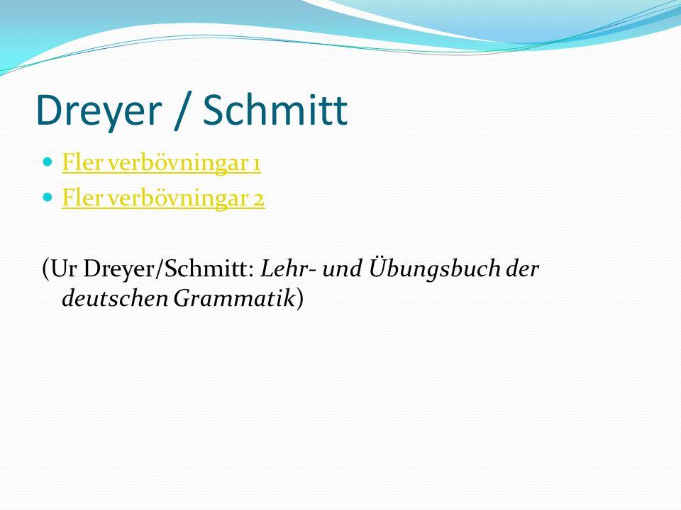 Dreyer / Schmitt Fler verbövningar 1 Fler verbövningar 2 (Ur Dreyer/Schmitt: Lehr- und Übungsbuch der deutschen Grammatik)