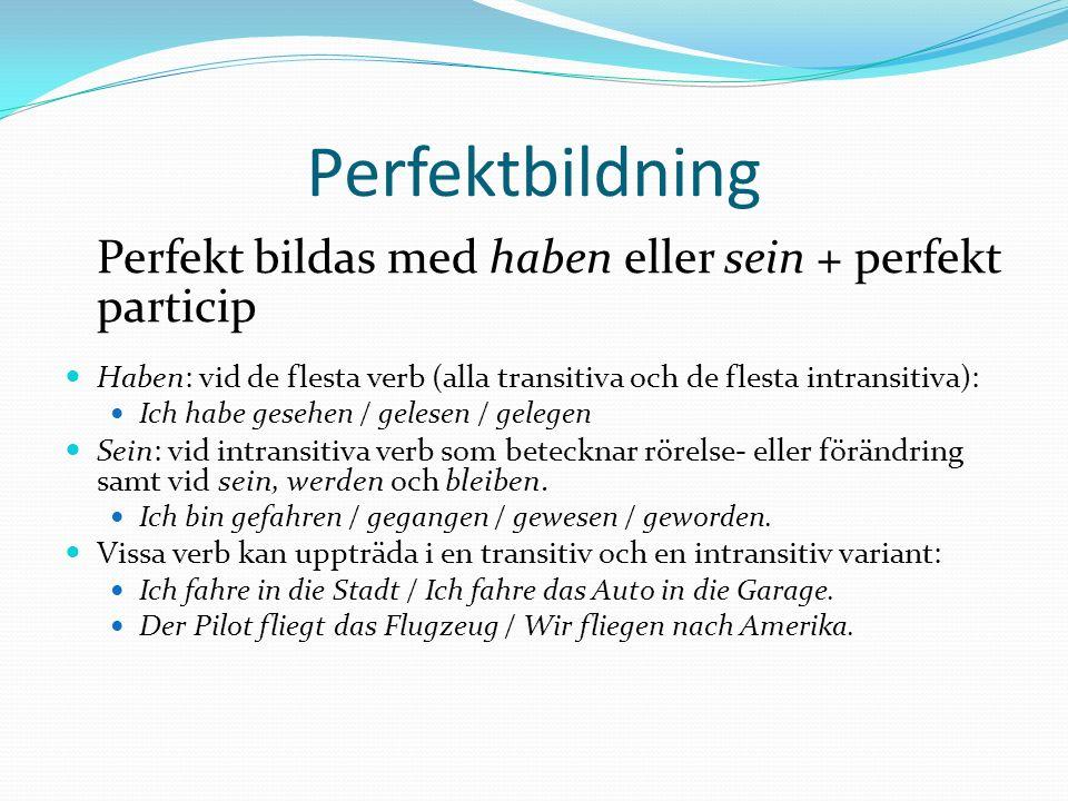 Perfektbildning Perfekt bildas med haben eller sein + perfekt particip Haben: vid de flesta verb (alla transitiva och de flesta intransitiva): Ich hab