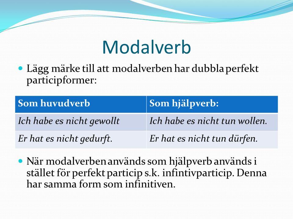 Modalverb Lägg märke till att modalverben har dubbla perfekt participformer: När modalverben används som hjälpverb används i stället för perfekt parti