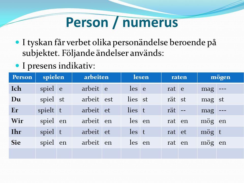 Person / numerus I tyskan får verbet olika personändelse beroende på subjektet. Följande ändelser används: I presens indikativ: Personspielenarbeitenl