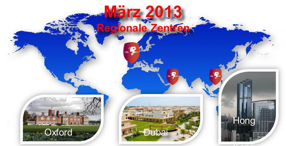 März 2013 Regionale Zentren Oxford Dubai Hong Kong Hong Kong