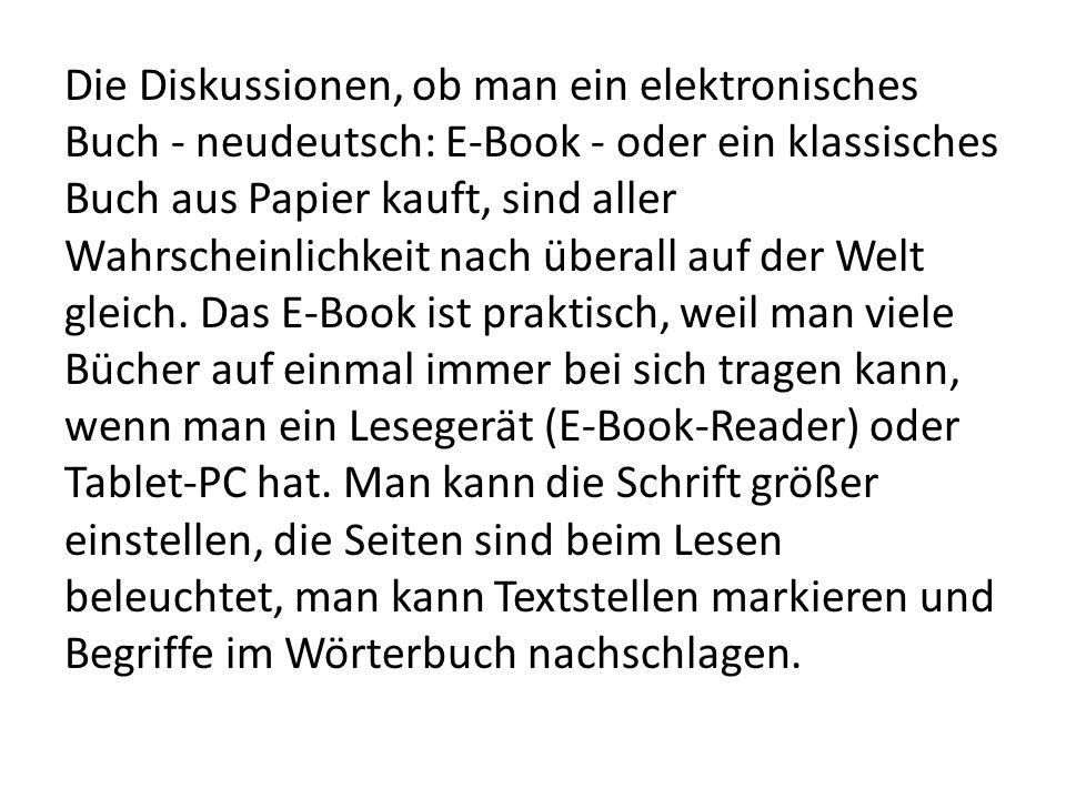Die Diskussionen, ob man ein elektronisches Buch - neudeutsch: E-Book - oder ein klassisches Buch aus Papier kauft, sind aller Wahrscheinlichkeit nach