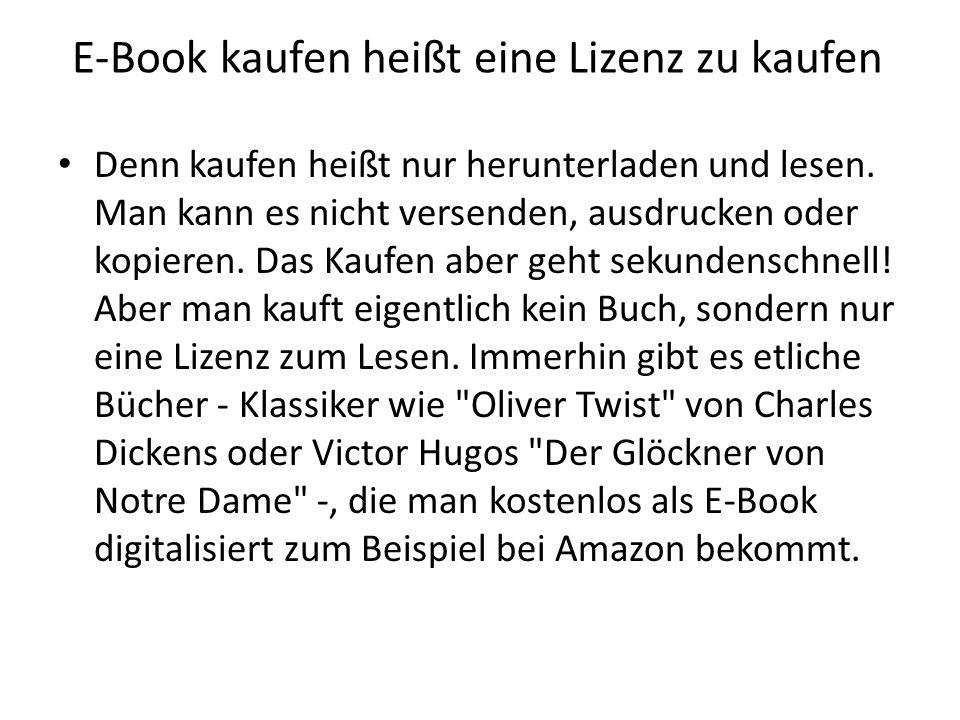 E-Book kaufen heißt eine Lizenz zu kaufen Denn kaufen heißt nur herunterladen und lesen. Man kann es nicht versenden, ausdrucken oder kopieren. Das Ka