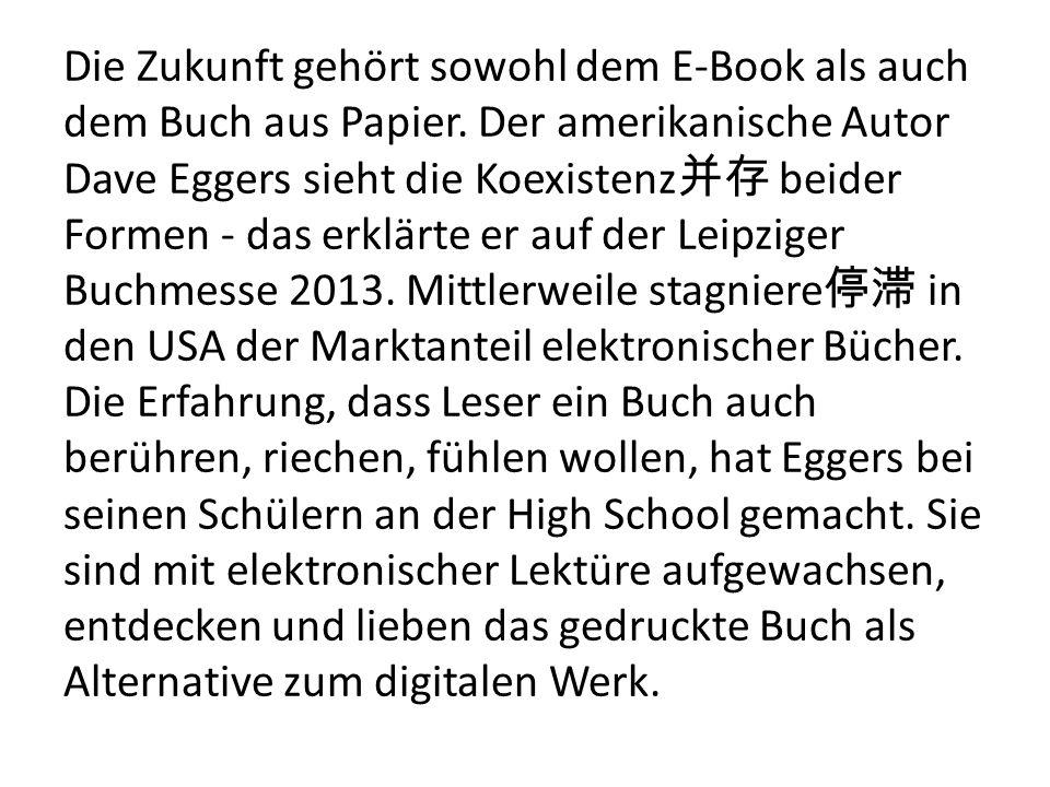 Die Zukunft gehört sowohl dem E-Book als auch dem Buch aus Papier. Der amerikanische Autor Dave Eggers sieht die Koexistenz beider Formen - das erklär