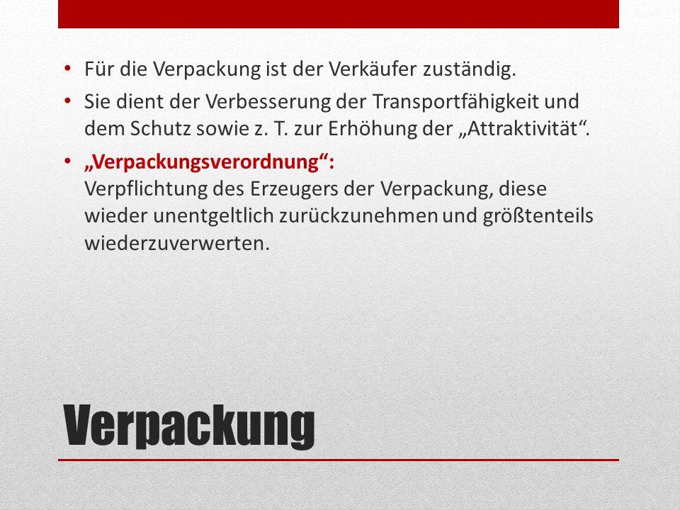 Verpackung Für die Verpackung ist der Verkäufer zuständig. Sie dient der Verbesserung der Transportfähigkeit und dem Schutz sowie z. T. zur Erhöhung d