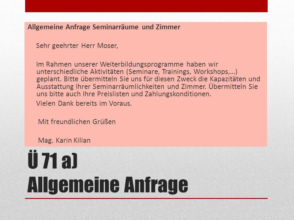 Ü 71 a) Allgemeine Anfrage Allgemeine Anfrage Seminarräume und Zimmer Sehr geehrter Herr Moser, Im Rahmen unserer Weiterbildungsprogramme haben wir un