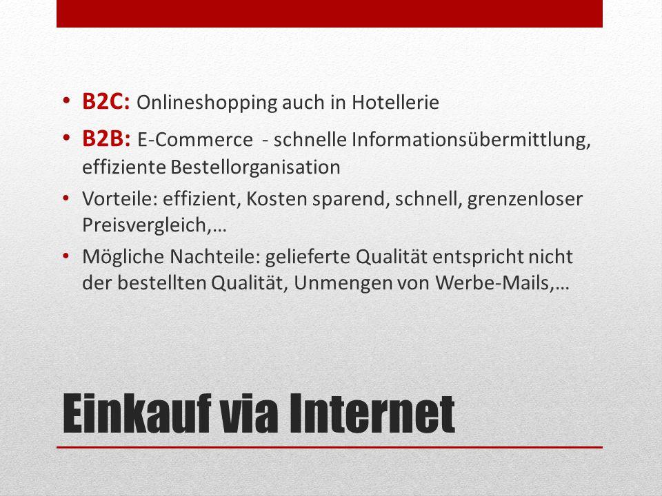 Einkauf via Internet B2C: Onlineshopping auch in Hotellerie B2B: E-Commerce - schnelle Informationsübermittlung, effiziente Bestellorganisation Vortei