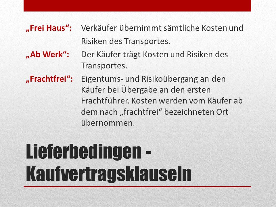 Lieferbedingen - Kaufvertragsklauseln Frei Haus:Verkäufer übernimmt sämtliche Kosten und Risiken des Transportes. Ab Werk:Der Käufer trägt Kosten und