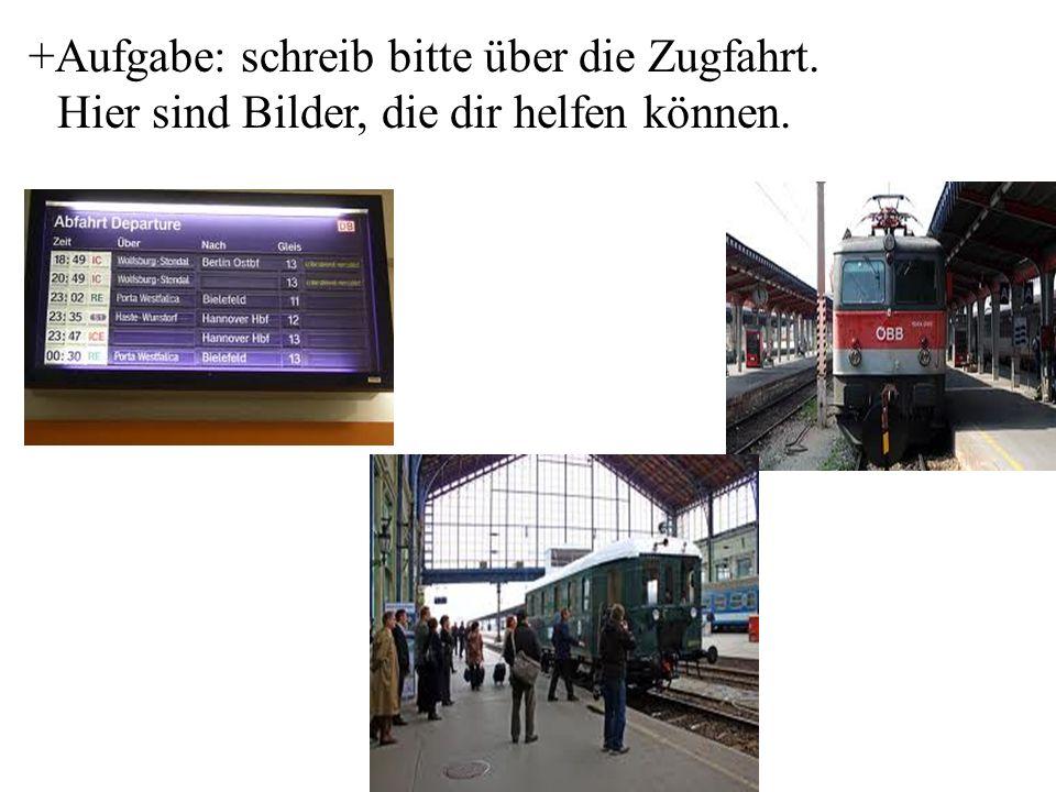 +Aufgabe: schreib bitte über die Zugfahrt. Hier sind Bilder, die dir helfen können.