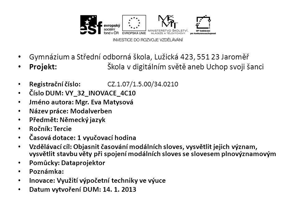 Gymnázium a Střední odborná škola, Lužická 423, 551 23 Jaroměř Projekt: Škola v digitálním světě aneb Uchop svoji šanci Registrační číslo: CZ.1.07/1.5.00/34.0210 Číslo DUM: VY_32_INOVACE_4C10 Jméno autora: Mgr.