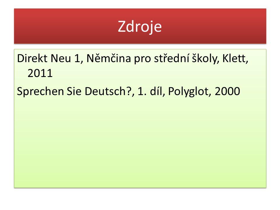 Zdroje Direkt Neu 1, Němčina pro střední školy, Klett, 2011 Sprechen Sie Deutsch?, 1. díl, Polyglot, 2000 Direkt Neu 1, Němčina pro střední školy, Kle