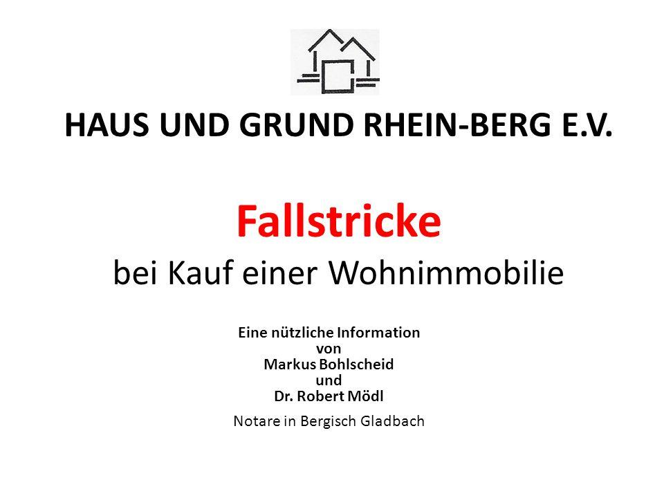 HAUS UND GRUND RHEIN-BERG E.V. Fallstricke bei Kauf einer Wohnimmobilie Eine nützliche Information von Markus Bohlscheid und Dr. Robert Mödl Notare in