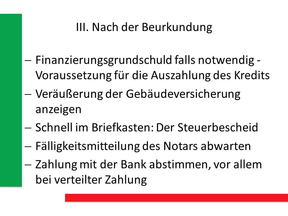 III. Nach der Beurkundung Finanzierungsgrundschuld falls notwendig - Voraussetzung für die Auszahlung des Kredits Veräußerung der Gebäudeversicherung