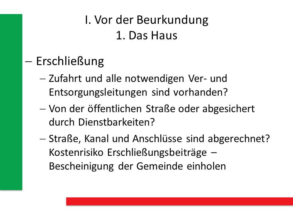 I.Vor der Beurkundung 1. Das Haus Grundstücksgrenzen: Passen Natur und Flurkarte zusammen.