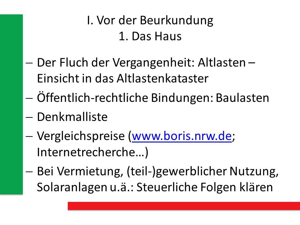 I. Vor der Beurkundung 1. Das Haus Der Fluch der Vergangenheit: Altlasten – Einsicht in das Altlastenkataster Öffentlich-rechtliche Bindungen: Baulast