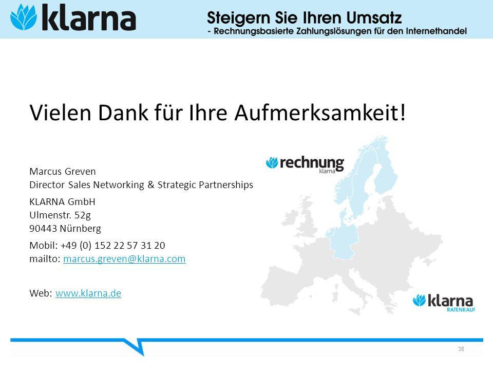 35 Vielen Dank für Ihre Aufmerksamkeit! Marcus Greven Director Sales Networking & Strategic Partnerships KLARNA GmbH Ulmenstr. 52g 90443 Nürnberg Mobi