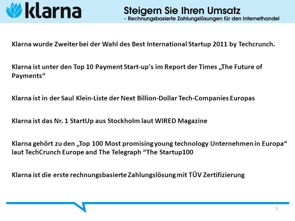 5 Klarna wurde Zweiter bei der Wahl des Best International Startup 2011 by Techcrunch. Klarna ist unter den Top 10 Payment Start-up's im Report der Ti