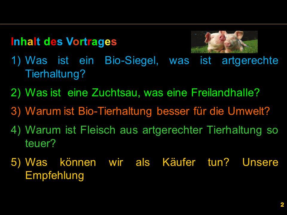 2 Inhalt des Vortrages 1)Was ist ein Bio-Siegel, was ist artgerechte Tierhaltung? 2)Was ist eine Zuchtsau, was eine Freilandhalle? 3)Warum ist Bio-Tie
