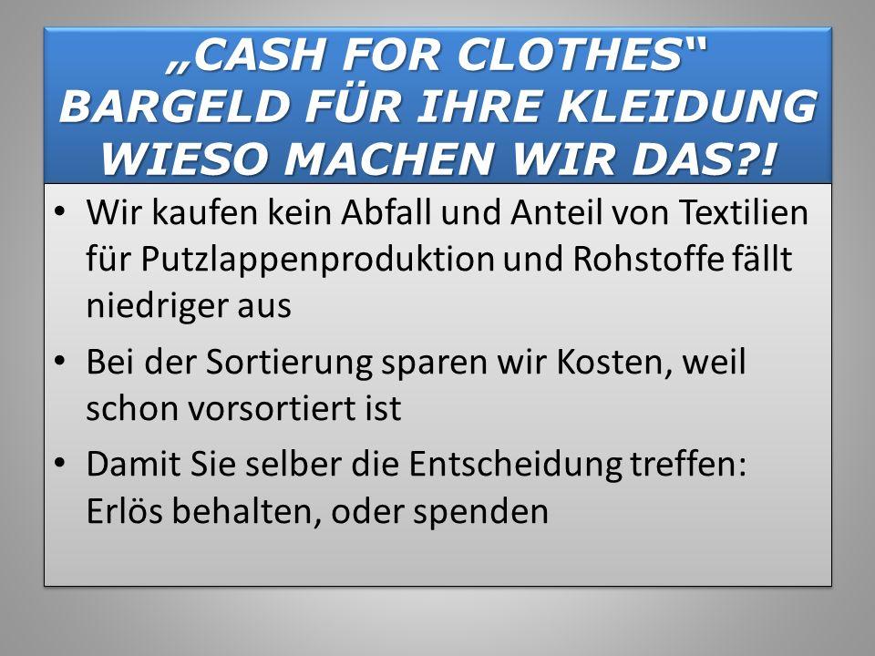CASH FOR CLOTHES BARGELD FÜR IHRE KLEIDUNG WIESO MACHEN WIR DAS?! Wir kaufen kein Abfall und Anteil von Textilien für Putzlappenproduktion und Rohstof