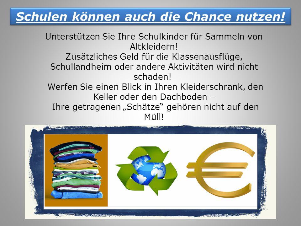 Schulen können auch die Chance nutzen! Unterstützen Sie Ihre Schulkinder für Sammeln von Altkleidern! Zusätzliches Geld für die Klassenausflüge, Schul