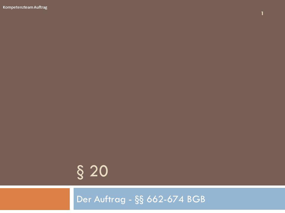 § 20 Der Auftrag - §§ 662-674 BGB 1 Kompetenzteam Auftrag