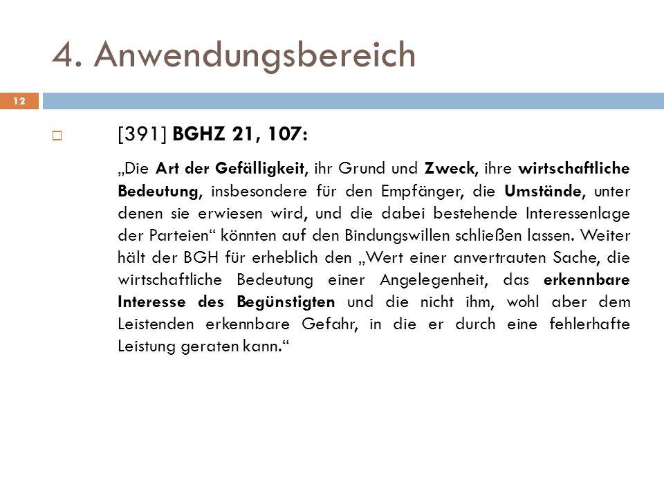 4. Anwendungsbereich 12 [391] BGHZ 21, 107: Die Art der Gefälligkeit, ihr Grund und Zweck, ihre wirtschaftliche Bedeutung, insbesondere für den Empfän