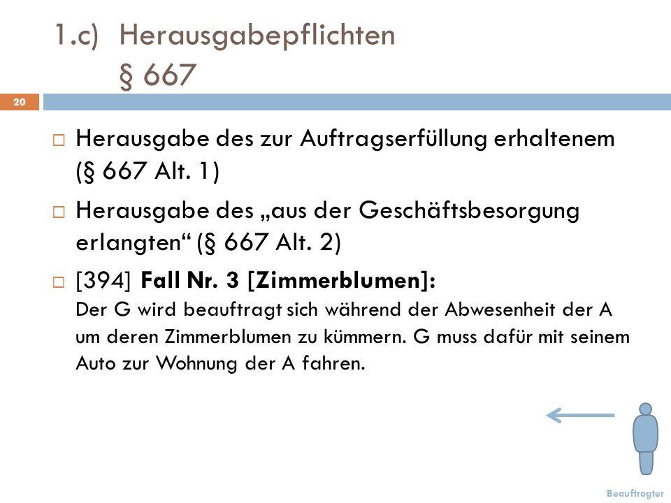 1.c) Herausgabepflichten § 667 20 Herausgabe des zur Auftragserfüllung erhaltenem (§ 667 Alt.