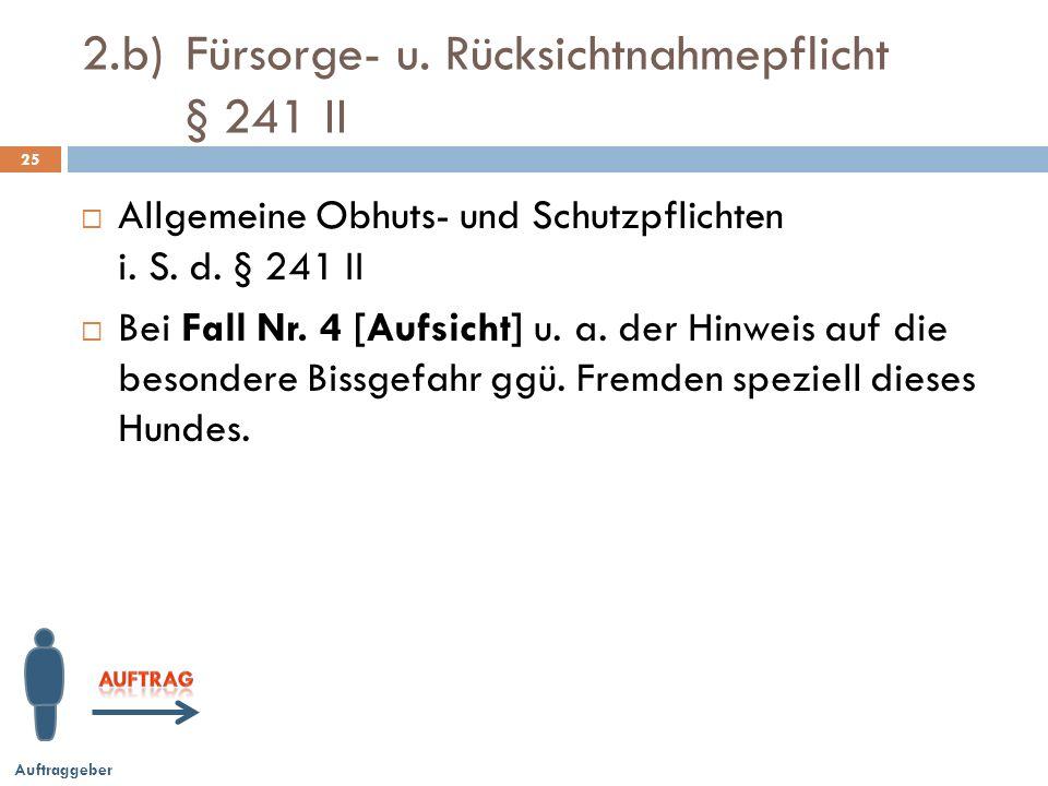 2.b) Fürsorge- u.Rücksichtnahmepflicht § 241 II 25 Allgemeine Obhuts- und Schutzpflichten i.