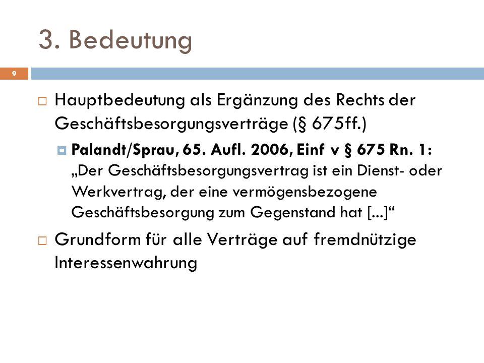 3. Bedeutung 9 Hauptbedeutung als Ergänzung des Rechts der Geschäftsbesorgungsverträge (§ 675ff.) Palandt/Sprau, 65. Aufl. 2006, Einf v § 675 Rn. 1: D