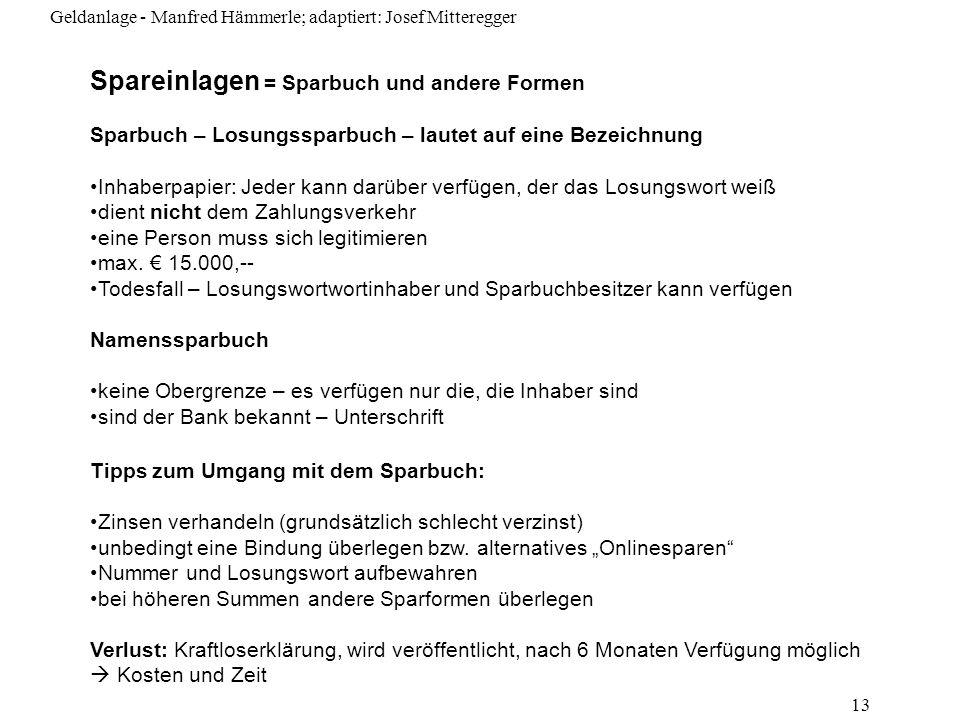 Geldanlage - Manfred Hämmerle; adaptiert: Josef Mitteregger 13 Spareinlagen = Sparbuch und andere Formen Sparbuch – Losungssparbuch – lautet auf eine