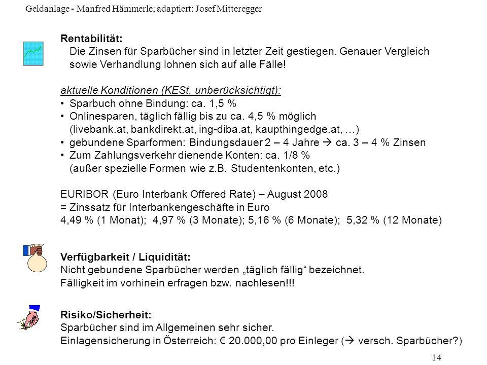 Geldanlage - Manfred Hämmerle; adaptiert: Josef Mitteregger 14 Rentabilität: Die Zinsen für Sparbücher sind in letzter Zeit gestiegen. Genauer Verglei