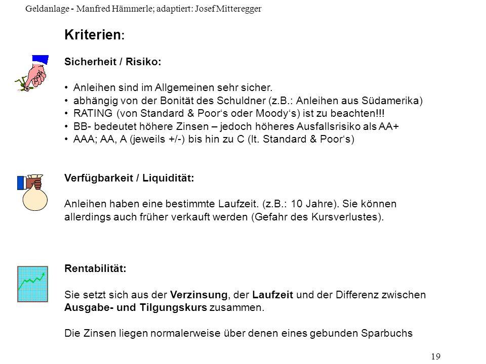Geldanlage - Manfred Hämmerle; adaptiert: Josef Mitteregger 19 Sicherheit / Risiko: Anleihen sind im Allgemeinen sehr sicher. abhängig von der Bonität