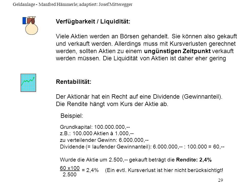 Geldanlage - Manfred Hämmerle; adaptiert: Josef Mitteregger 29 Verfügbarkeit / Liquidität: Viele Aktien werden an Börsen gehandelt. Sie können also ge