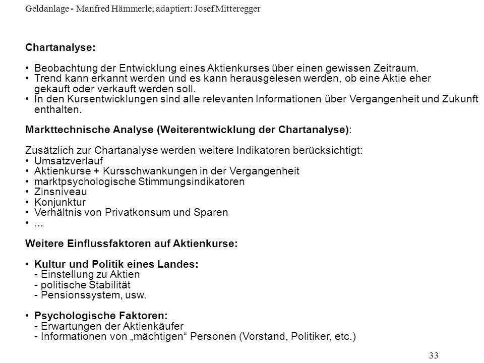 Geldanlage - Manfred Hämmerle; adaptiert: Josef Mitteregger 33 Chartanalyse: Beobachtung der Entwicklung eines Aktienkurses über einen gewissen Zeitra