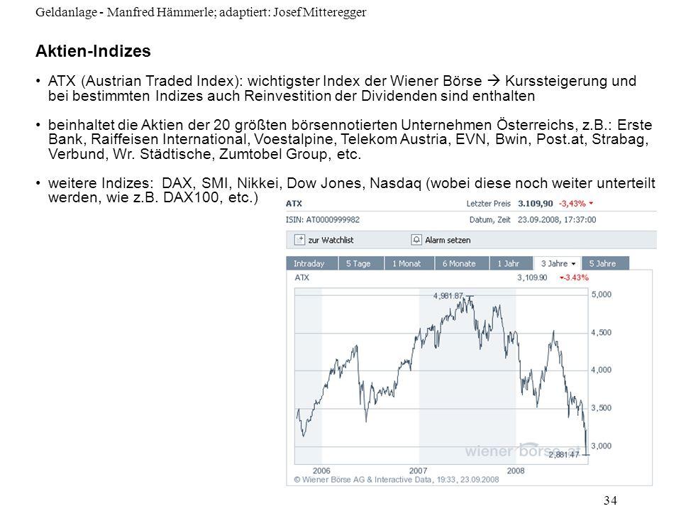 Geldanlage - Manfred Hämmerle; adaptiert: Josef Mitteregger 34 Aktien-Indizes ATX (Austrian Traded Index): wichtigster Index der Wiener Börse Kursstei